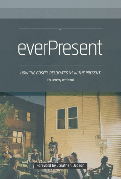 everPresent__How_the_Gospel_Relocates_Us_in_the_Present_-_Jeremy_Writebol_1024x1024_250_370_90